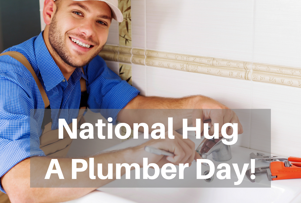 National Hug a Plumber Day!
